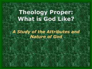 Theology Proper:   What is God Like?