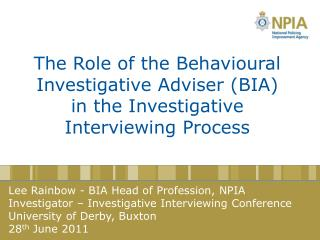 The Role of the Behavioural Investigative Adviser (BIA)  in the Investigative Interviewing Process