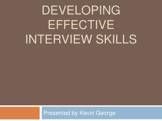 Developing Effective interview skills