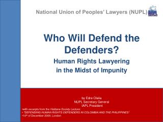 National Union of Peoples' Lawyers (NUPL) Who Will Defend the Defenders? Human Rights  Lawyering in the Midst of Impunit