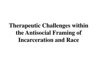 Therapeutic Challenges within the Antisocial Framing of Incarceration and Race