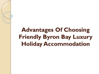Advantages Of Choosing Friendly Byron Bay Luxury Holiday Accommodation?