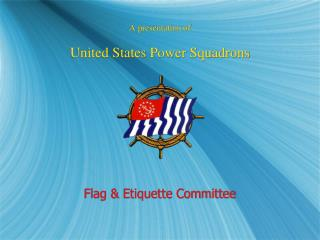 A presentation of   United States Power Squadrons