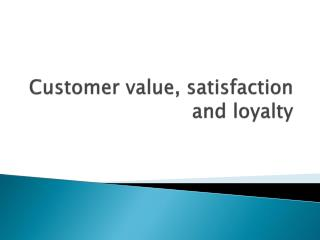 Customer value, satisfaction and loyalty