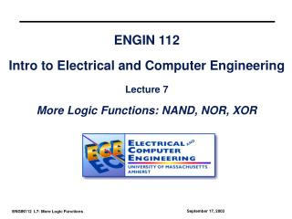 ENGIN 112 Intro to Electrical and Computer Engineering Lecture 7 More Logic Functions: NAND, NOR, XOR