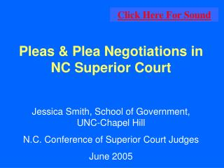 Pleas & Plea Negotiations in NC Superior Court Jessica Smith, School of Government,    UNC-Chapel Hill N.C. Conferen