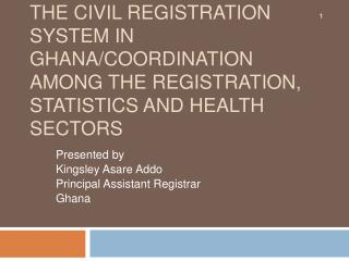 The Civil Registration System in Ghana/Coordination among the Registration, Statistics and Health Sectors