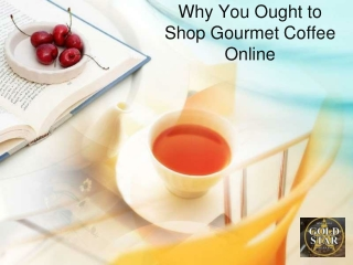 Why You Ought to  Shop Gourmet Coffee  Online