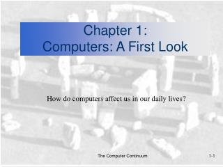 Chapter 1:  Computers: A First Look