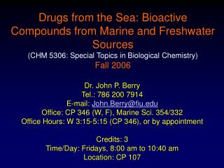 Drugs from the Sea: Bioactive Compounds from Marine and Freshwater Sources CHM 5306: Special Topics in Biological Chemis
