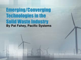 Emerging/Converging Technologies in the Solid Waste Industry